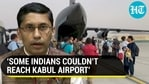 'SOME INDIANS COULDN'T REACH KABUL AIRPORT'