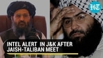 INTEL ALERT IN J&K AFTER JAISH-TALIBAN MEET