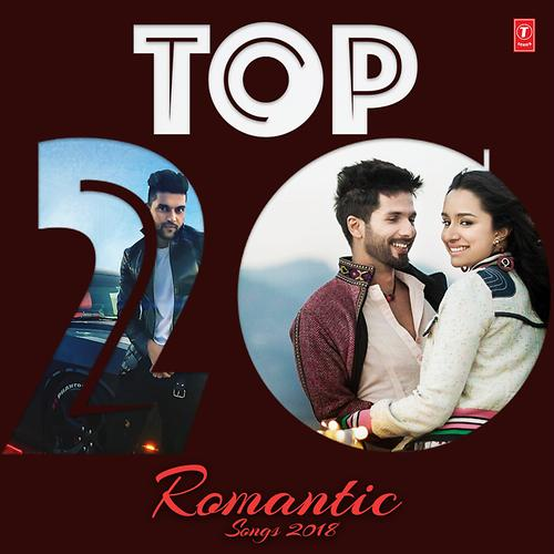 Top 20 - Romantic Songs 2018