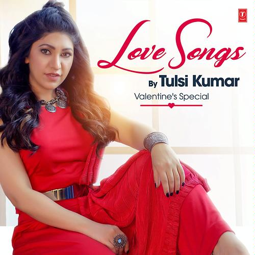 Love Songs By Tulsi Kumar - Valentine'S Special