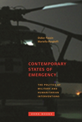 """Book Cover for """"Contemporary States of Emergency: The Politics of Military and Humanitarian Interventions"""" edited by Didier Fassin and Mariella Pandolfi"""