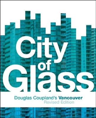 City of Glass: Douglas Coupland's Vancouver