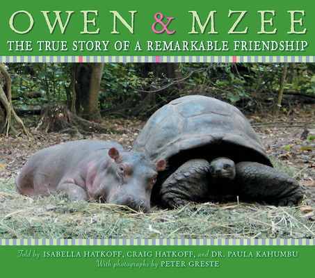 Owen and Mzee: The True Story of a Remarkable Friendship: The True Story Of A Remarkable Friendship