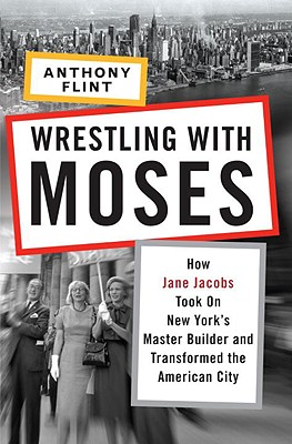 Wrestling with Moses, by Anthony Flint. Image copywrite Random House, Inc.