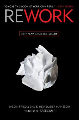 Rework (Jason Fried, David Heinemeier Hansson)
