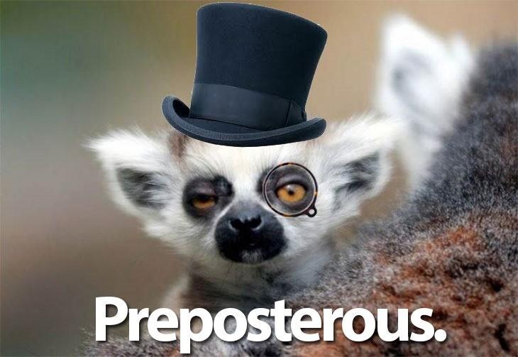 preposterous
