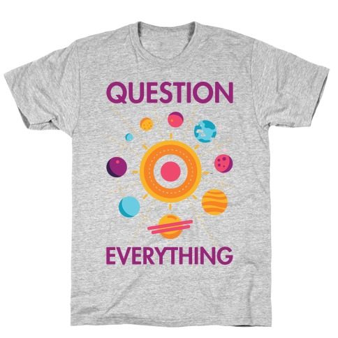 Question Everything T-Shirts | LookHUMAN