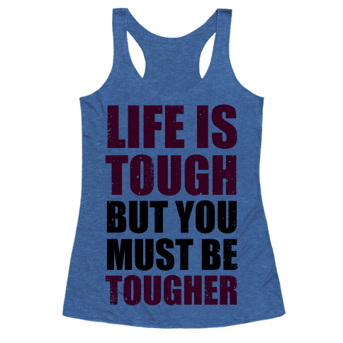 Life Is Tough But You Must Be Tougher - Racerback Tank ...