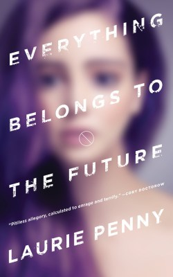 Image result for everything belongs to the future laurie penny