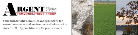 Argent Communications Group  Your authoritative, multi-channel network for  natural resources and environmental information  since 1989—by practitioners for practitioners