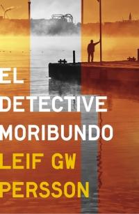 El detective moribundo (Leif GW Persson)
