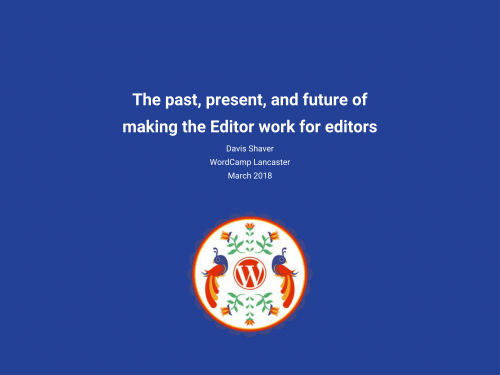 The past, present, and future of making the WordPress Editor work for editors