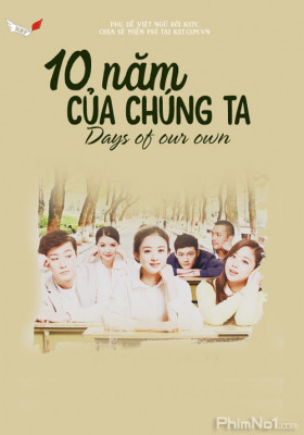 Phim 10 Năm Của Chúng Ta - Our Ten Year / Days of Our Own (2015)