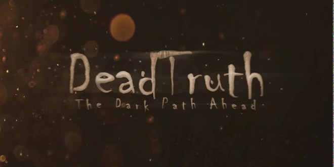 DeadTruth: The Dark Path Ahead