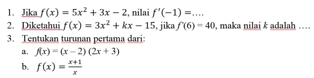 Jika , nilai …. Diketahui , jika f'(6) = 40, maka nilai k adalah …. Tentukan turunan pertama dari: f(x) = (x – 2) (2x + 3)