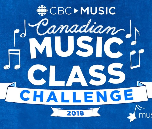 Get Ready To Show Of Your Musical Chops In The  Canadian Music Class Challenge