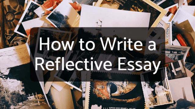 How to Write a Reflective Essay With Sample Essays - Owlcation