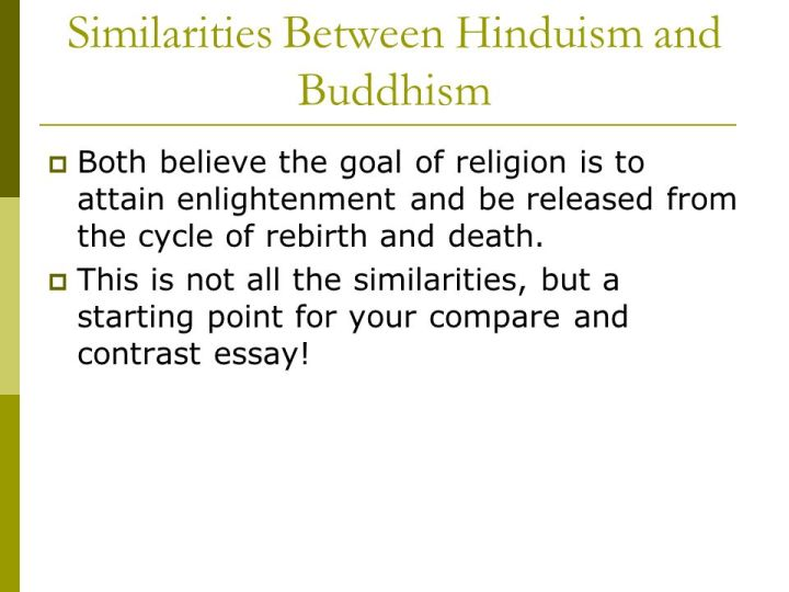 comparative essay on hinduism and buddhism Hinduism and buddhism the two religions, hinduism and buddhism, are similar because they both had a belief in karma and reincarnation but different because buddhism.