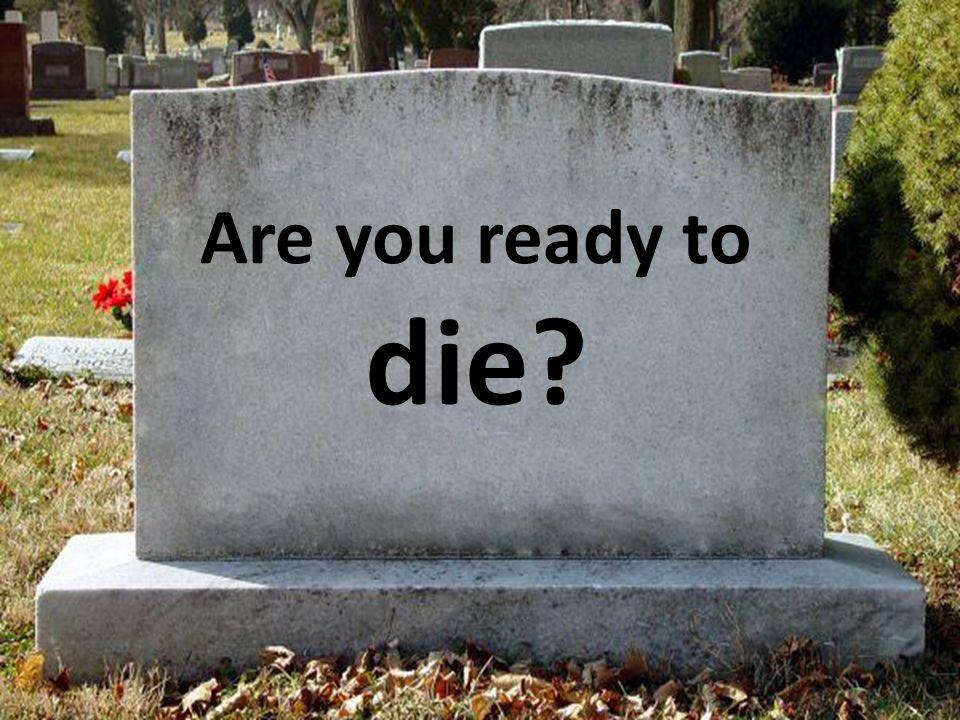 Resultado de imagem para images of are you ready to die?