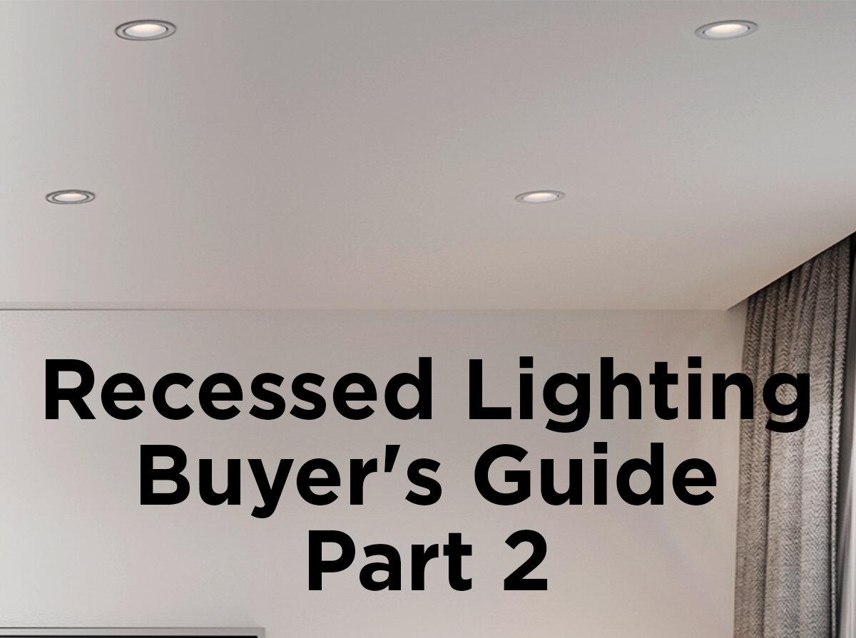 recessed lighting buyer s guide part 1