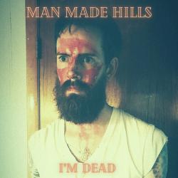 MAN MADE HILLS  NEW SINGLE  IM DEAD