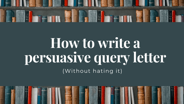 How to write a query letter (without hating it) - Part 23