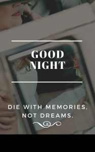 Die with memories not dreams. Good night quote images full HD free download.