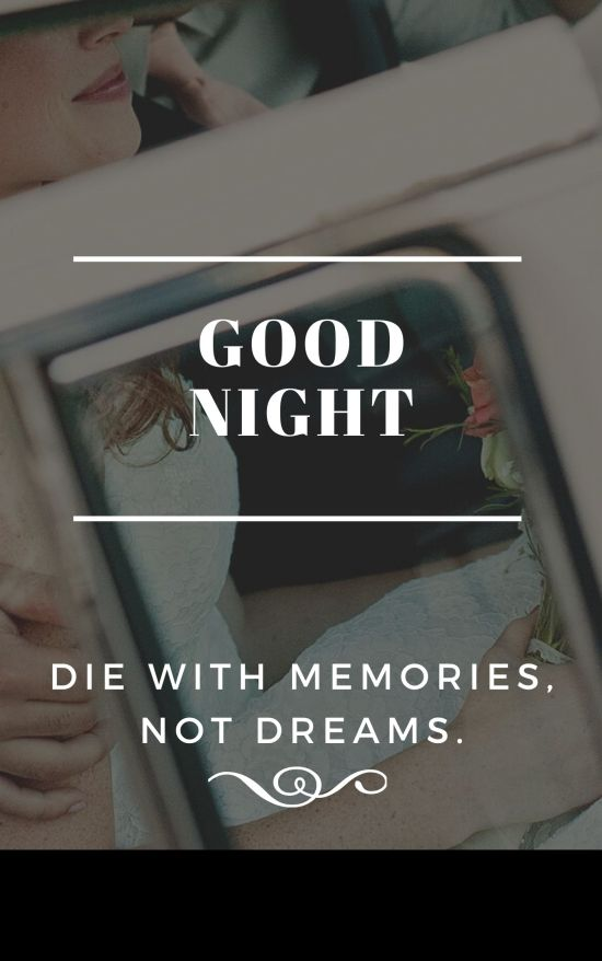 Die with memories, not dreams. Good night quote images