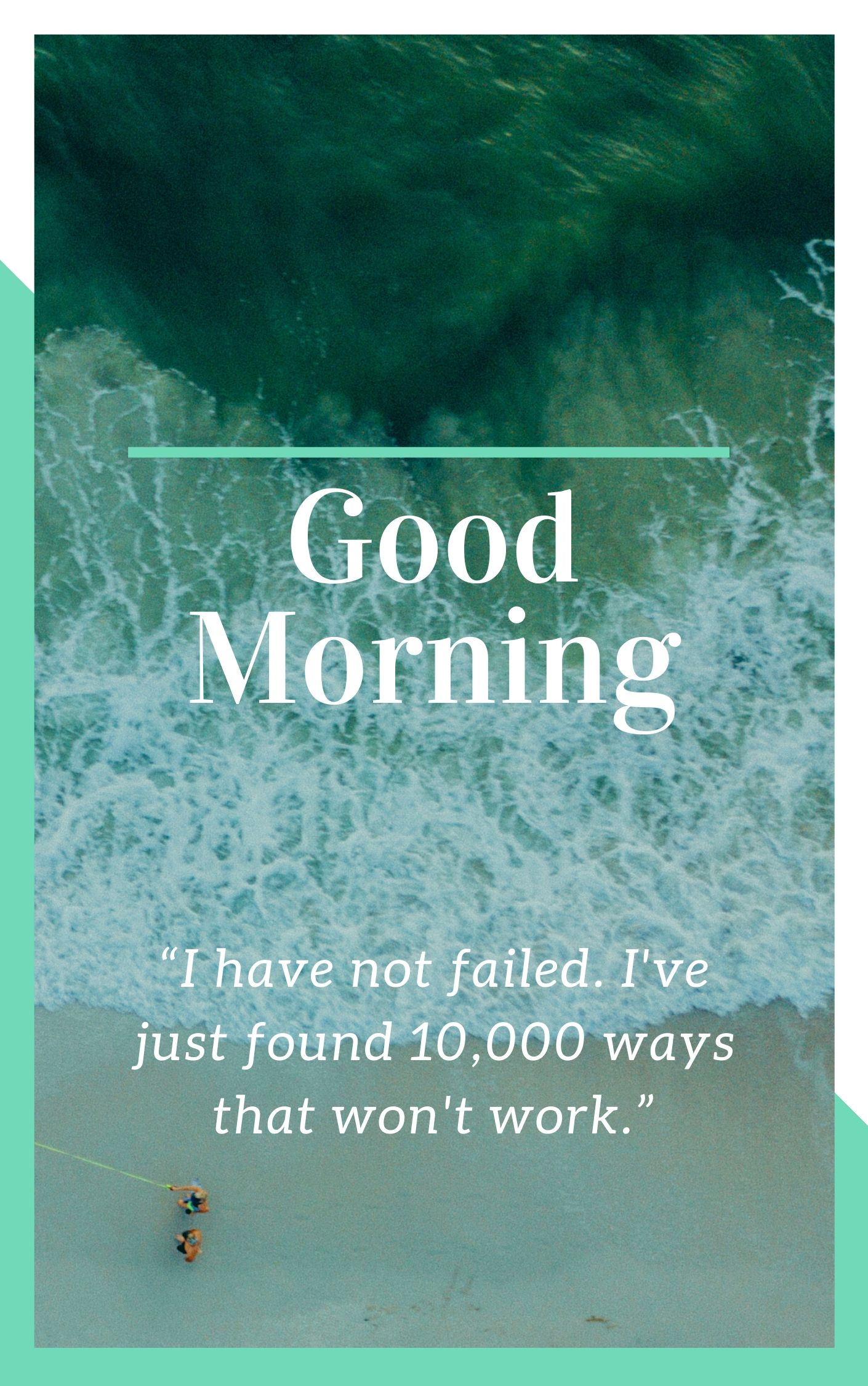 Good Morning good images with quotes I ahve not failed. Ive just found 10000 ways that wont work. full HD free download.