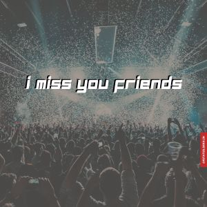 I miss you friends images full HD free download.