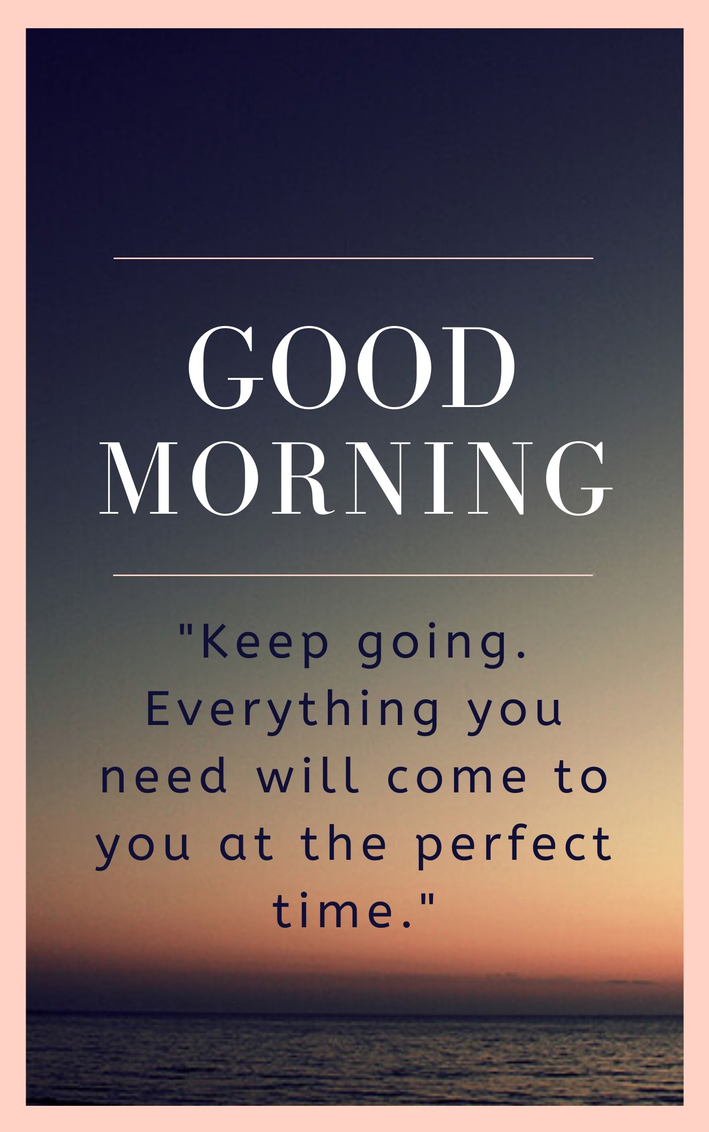 Keep going. Everything you need will come to you at the perfect time Good Morning Quote Image full HD free download.
