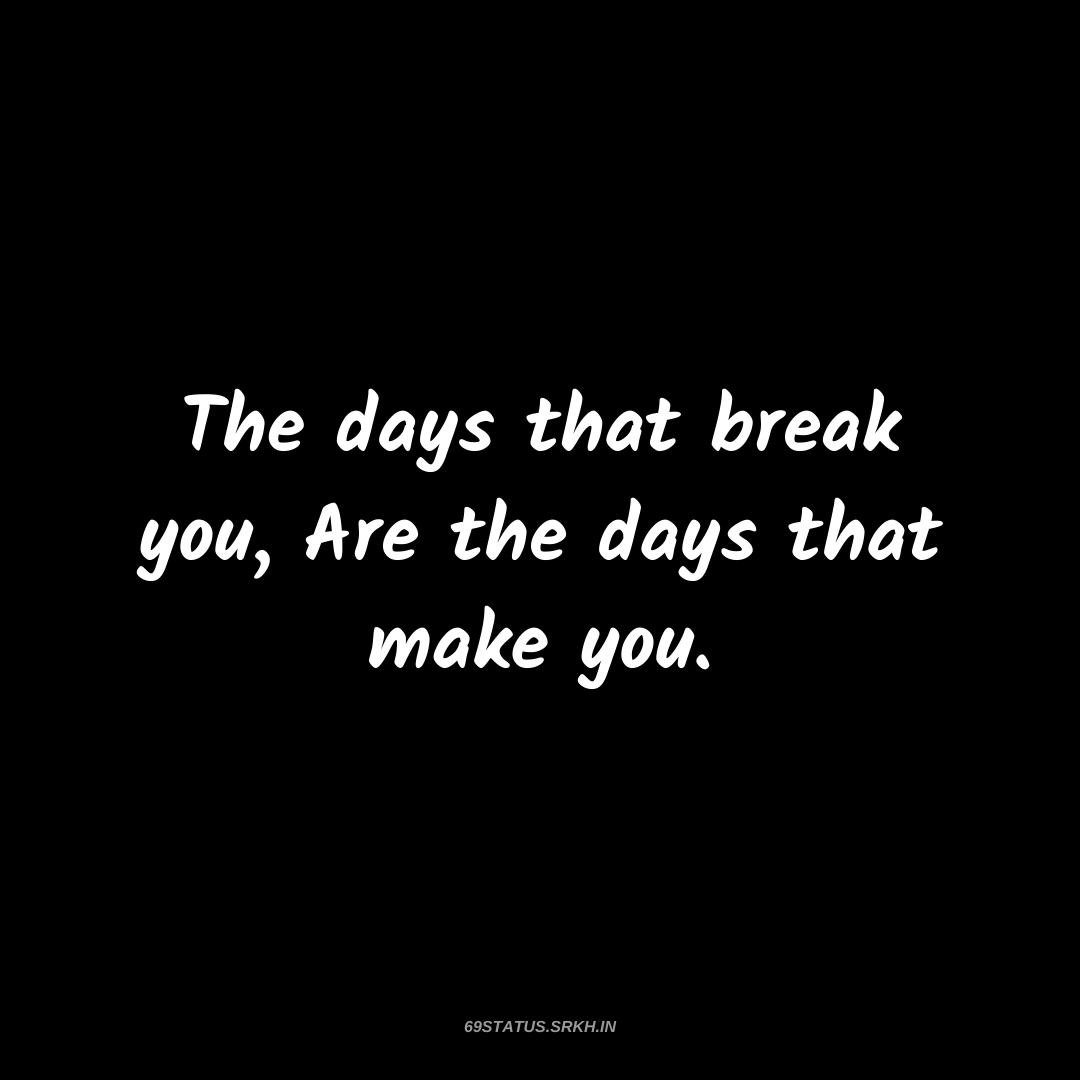 PNG Attitude Text Image The days that break you Are the days that make you full HD free download.