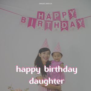 Happy Birthday Images For Daughter full HD free download.