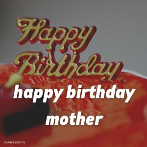 Happy Birthday Mother Images full HD free download.