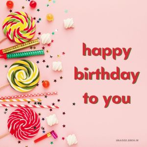 Happy Birthday To You Images full HD free download.
