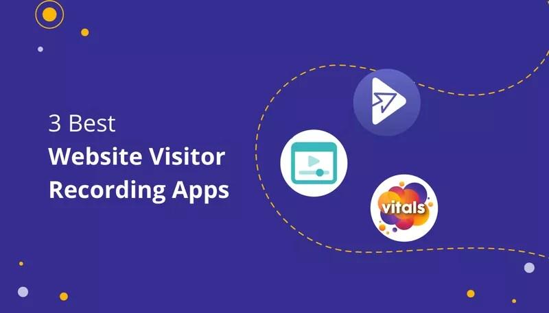 3 Best Website Visitor Recording Apps