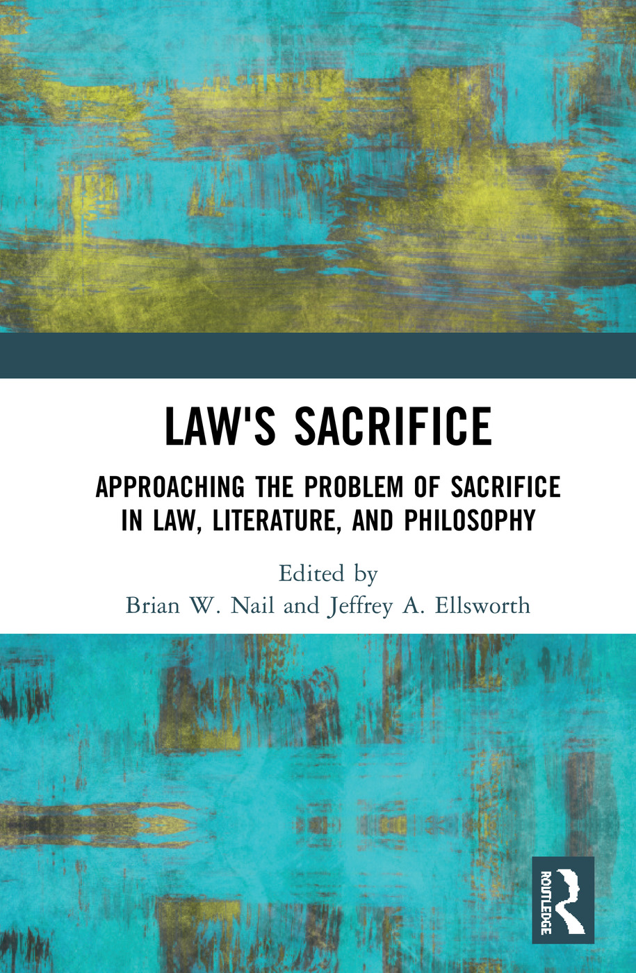 Law's Sacrifice: Approaching the Problem of Sacrifice in Law, Literature, and Philosophy, 1st Edition (Hardback) book cover