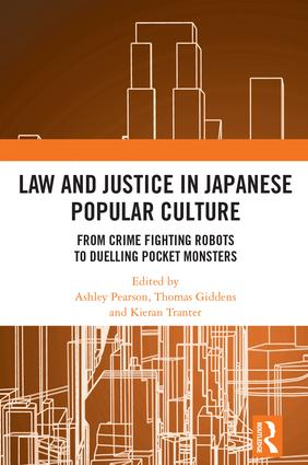 Law and Justice in Japanese Popular Culture: From Crime Fighting Robots to Duelling Pocket Monsters, 1st Edition (Hardback) book cover