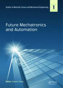 Future Mechatronics and Automation  Proceedings of the 2014     Future Mechatronics and Automation  Proceedings of the 2014 International  Conference on Future Mechatronics and Automation   ICMA 2014   7 8 July   2014