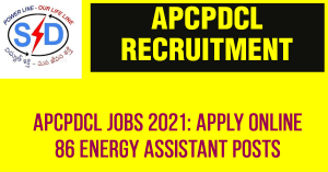 APCPDCL JOBS 2021: Apply Online 86 Energy Assistant Posts