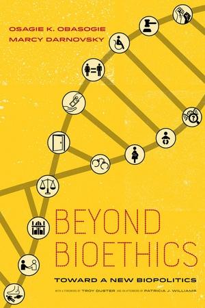 Beyond Bioethics by Osagie K. Obasogie, Marcy Darnovsky