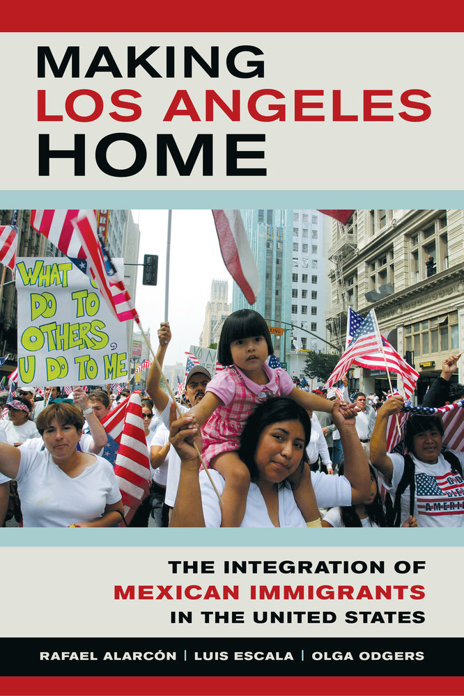 Making Los Angeles Home The Integration Of Mexican