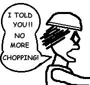 No more chopping