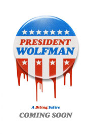 President Wolfman teaser poster with phony campaign button