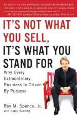 <i><b>It's Not What You Sell, It's What You Stand For: Why Every Extraordinary Business is Driven by Purpose</b></i> by Roy M. Spence, Jr. with Haley Rushing; Portfolio, 318 pages, $25.95.