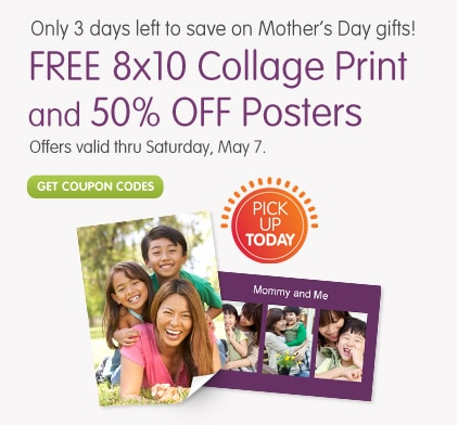 Only 3 days left to save on Mother's Day gifts! Pick Up Today. FREE 8x10 Collage Print and 50% OFF Posters. Offers valid thru Saturday, May 7. Get coupon codes