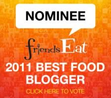 FriendsEAT Nominee Banner2 Best Food Blogger 2011 Nominee Badges