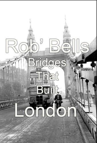 Rob Bells Bridges That Built London S01E02 1080p HDTV H264-DARKFLiX