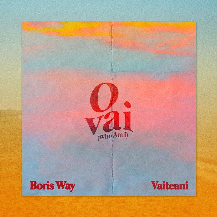 O Vai (Who Am I) by Boris Way/Vaiteani on MP3, WAV, FLAC, AIFF & ALAC at  Juno Download