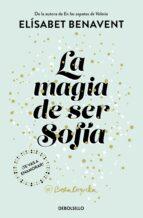 la magia de ser sofía (bilogía sofía 1)-elisabet benavent-9788466343183